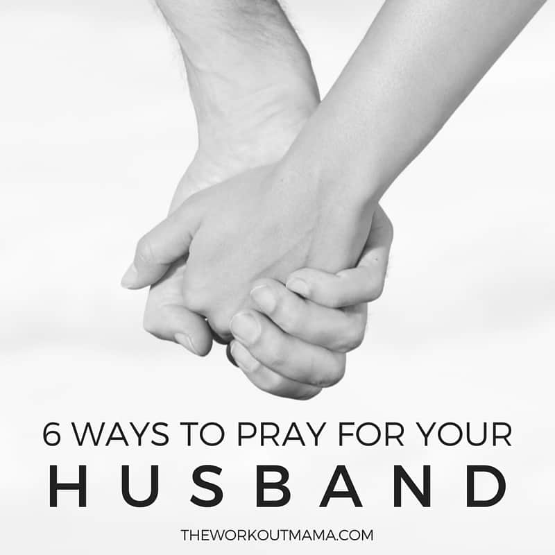 6 Ways to Pray for Your Husband