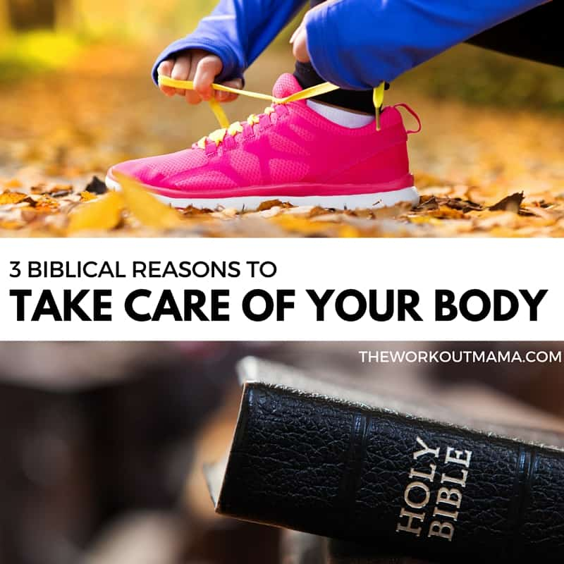 3 Biblical Reasons to Take Care of Your Body